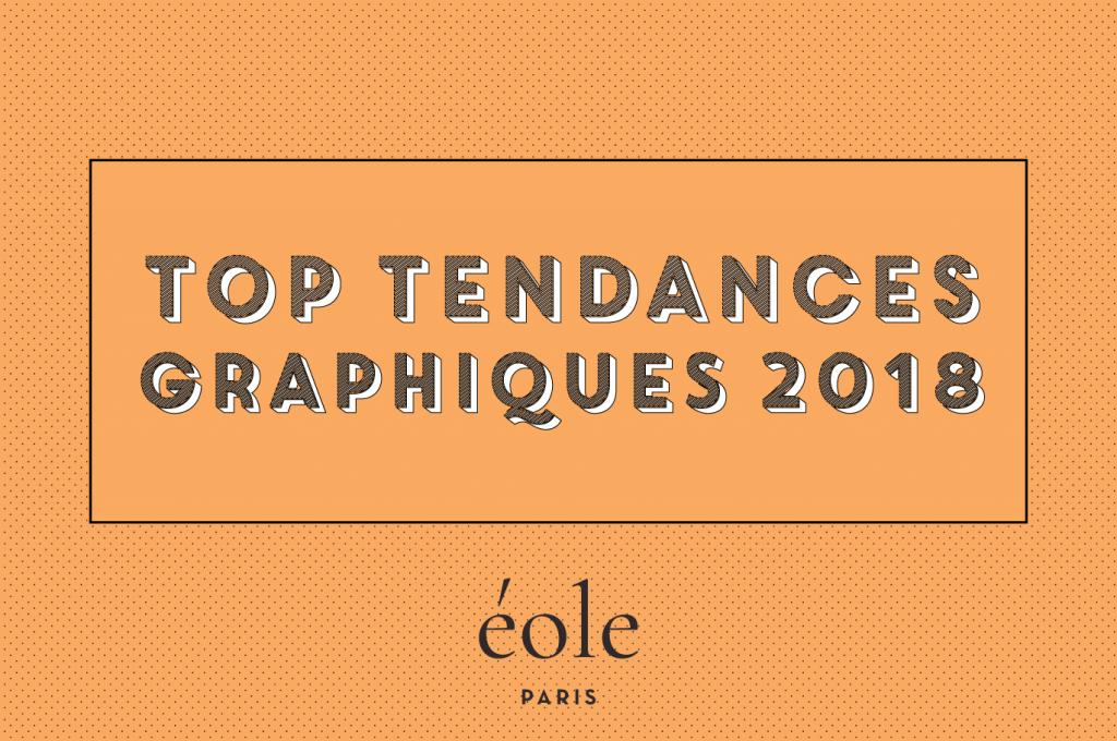 Les tops tendances graphiques 2018 - EOLE Paris