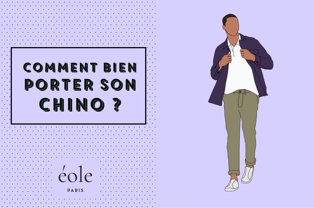 Comment bien porter son chino - EOLE PARIS