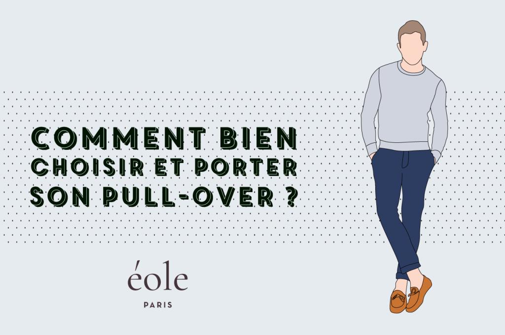 bca6c72514741 Comment Bien Choisir Et Porter Son Pull-Over   - ÉOLE Paris