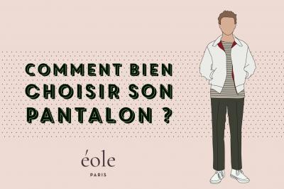 Comment bien choisir son pantalon - EOLE PARIS