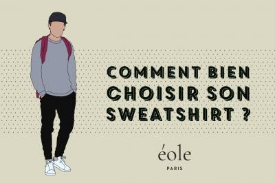 Comment bien choisir et porter son sweatshirt - EOLE PARIS