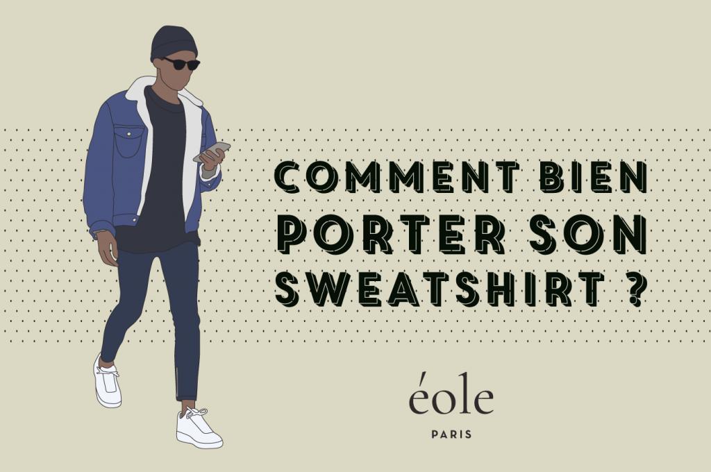 Comment bien porter son sweatshirt - EOLE PARIS