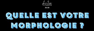 Quelle est votre morphologie - EOLE PARIS