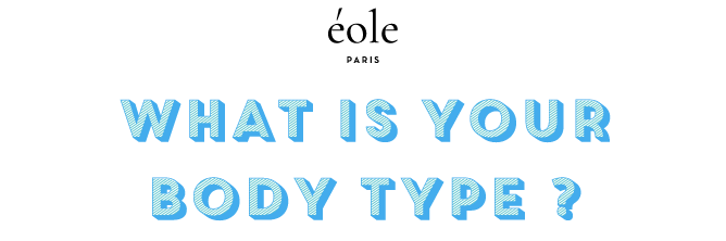 What is your body type - FREE TEST - EOLE PARIS