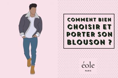 Comment bien choisir et porter son blouson ? EOLE PARIS