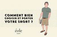 Comment choisir et porter votre short ? ÉOLE PARIS