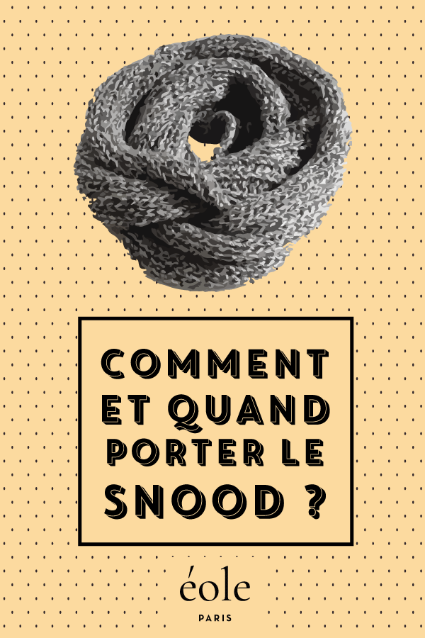 Comment et quand porter le snood ? EOLE PARIS