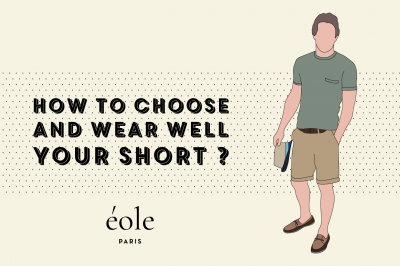 How to choose and wear well your short ? EOLE PARIS