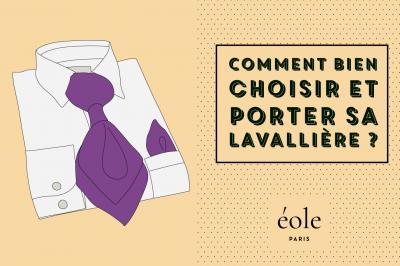 Comment choisir et porter votre lavallière ? EOLE PARIS