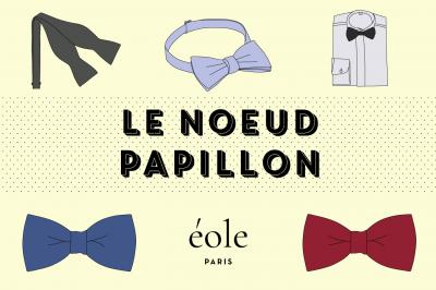 Le Noeud Papillon - EOLE PARIS