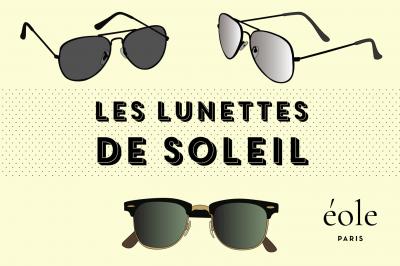 Les lunettes de soleil - EOLE PARIS